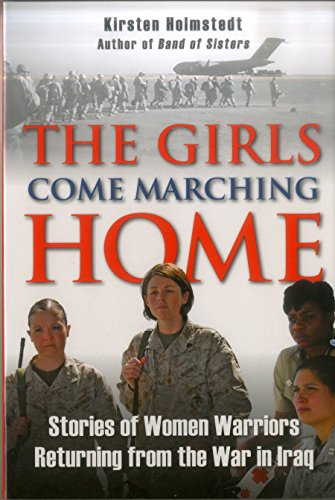 9780811708463: The Girls Come Marching Home: Stories of Women Warriors Returning from the War in Iraq