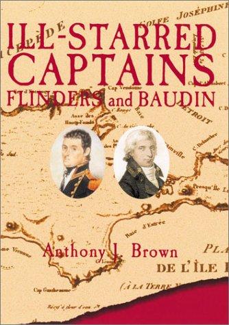 Ill-starred Captains: Flinder and Baudin: Brown, Anthony J.