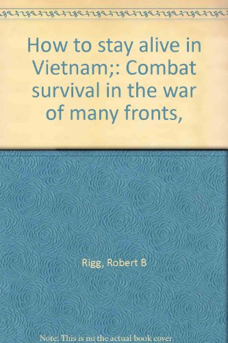 9780811708579: How to Stay Alive in Vietnam: What It Takes to Survive in This Different Kind of War