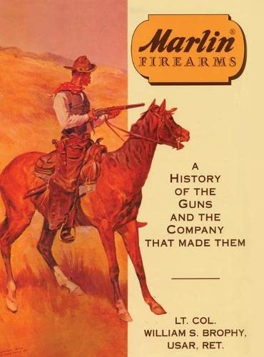 Marlin Firearms: a History of the Guns and the Company That Made Them: Brophy, William S.