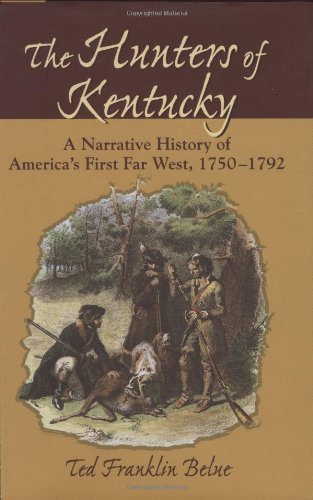 The Hunters of Kentucky : A Narrative History of America's First Far West, 1750-1792