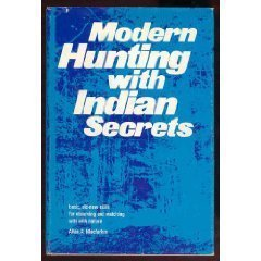 Modern Hunting With Indian Secrets Basic, old-new skills for observing and matching wits with nature