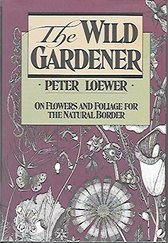 The Wild Gardener: On Flowers and Foliage for the Natural Border