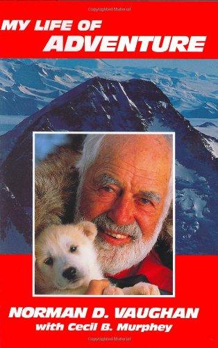 My Life of Adventure: Vaughan, Norman D.