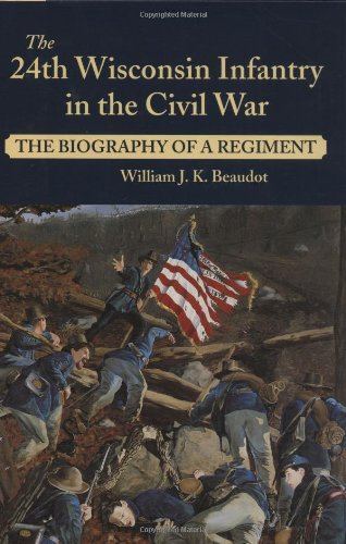 9780811708944: The 24th Wisconsin Infantry in the Civil War: The Biography of a Regiment