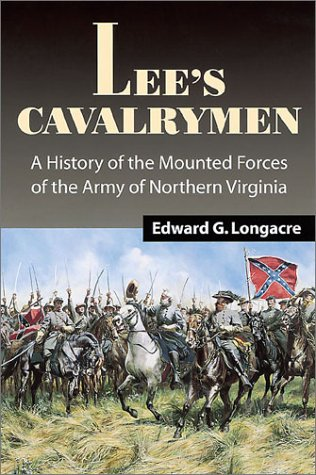 Lee's Cavalrymen: A History of the Mounted Forces of the Army of Northern Virginia, 1861-1865:...