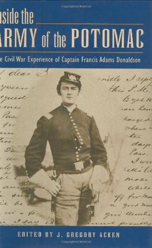 INSIDE THE ARMY OF THE POTOMAC: The Civil War Experience of Captain Francis Adams Donaldson