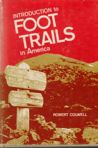 Introduction To Foot Trails In America: Colwell, Robert
