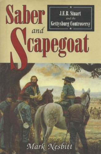 SABER AND SCAPEGOAT: JEB Stuart and the Gettysburg Controversy