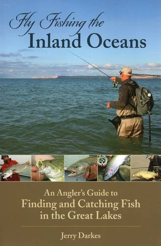 Fly Fishing The Inland Oceans: An Angler's Guide To Finding And Catching Fish In The Great Lakes