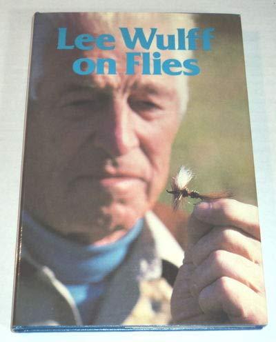 Lee Wulff on Flies: Wulff, Lee