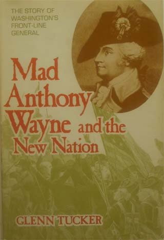 Mad Anthony Wayne and the New Nation: The Story of Washington's Front-Line General: Tucker, ...