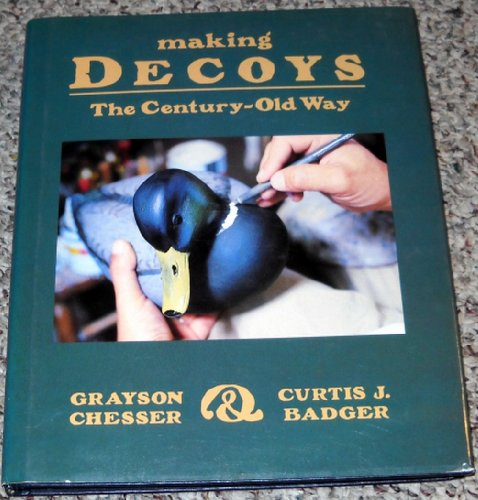 Making Decoys the Century Old Way: Curtis J. Badger; Grayson Chesser
