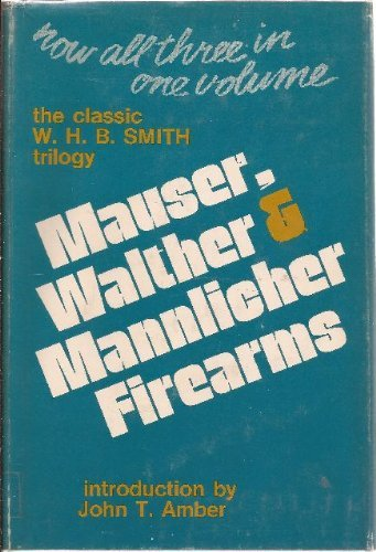 Mauser, Walther, & Mannlicher Firearms; the Classic W. H. B. Smith Trilogy: Smith, W. H. B