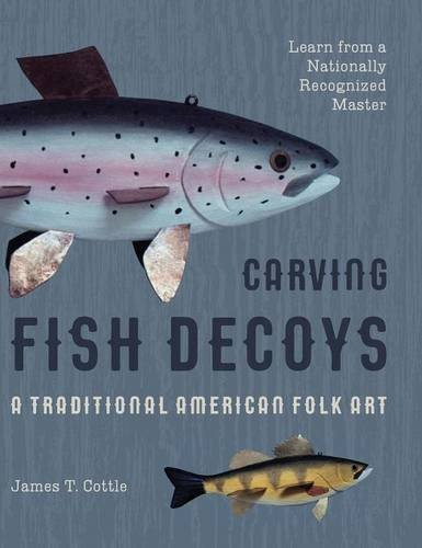 Carving Fish Decoys: Cottle, James T.
