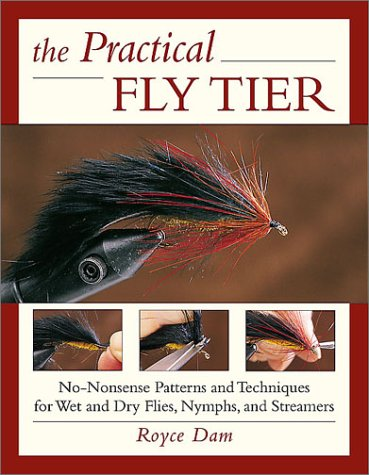 The Practical Fly Tier : No Nonsense Patterns and Techniques for Wet and Dry Flies, Nymphs, and ...