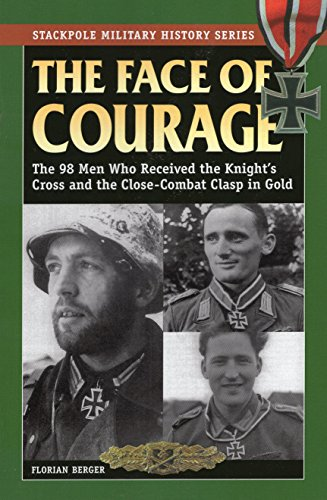9780811710558: The Face of Courage: The 98 Men Who Received the Knight's Cross and the Close-Combat Clasp in Gold (Stackpole Military History Series)