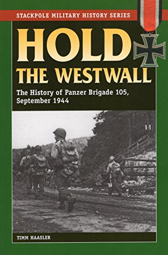 9780811710565: Hold the Westwall: The History of Panzer Brigade 105, September 1944 (Stackpole Military History Series)