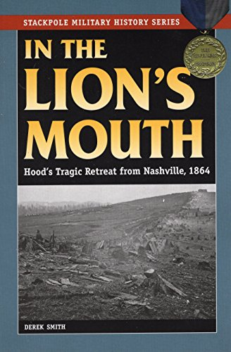 9780811710596: In the Lion's Mouth: Hood's Tragic Retreat from Nashville, 1864 (Stackpole Military History Series)