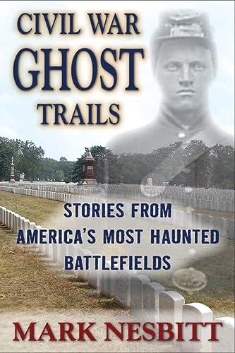 Civil War Ghost Trails: Stories from America's: Nesbitt, Mark