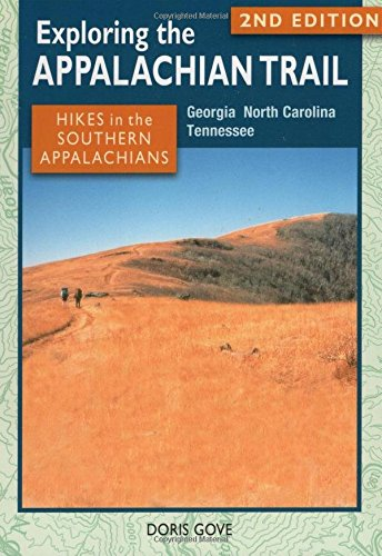 Exploring the Appalachian Trail: Hikes in the Southern Appalachians: Georgia, North Carolina, ...