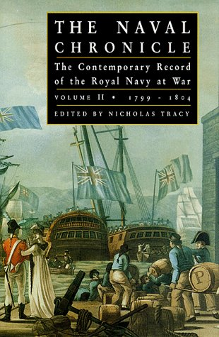 The Naval Chronicle: The Contemporary Record Of The Royal Navy At War, 1799-1804