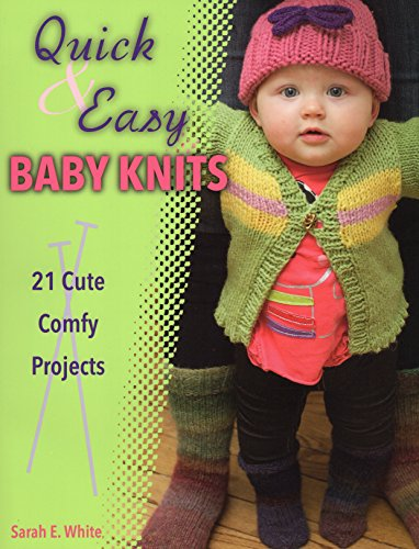 9780811711463: Quick & Easy Baby Knits: 21 Cute, Comfy Projects