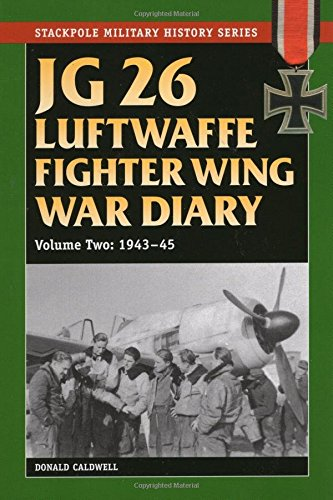 9780811711470: JG 26 Luftwaffe Fighter Wing War Diary, Volume Two: 1943-45 (Stackpole Military History)