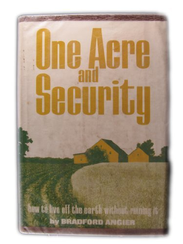 9780811711616: One Acre and Security: How to Live Off the Earth Without Ruining It