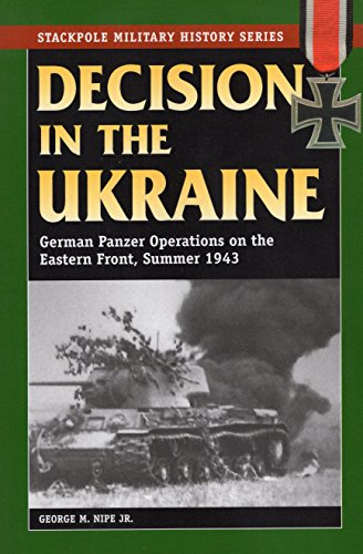 9780811711623: Decision in the Ukraine: German Panzer Operations on the Eastern Front, Summer 1943 (Stackpole Military History Series)