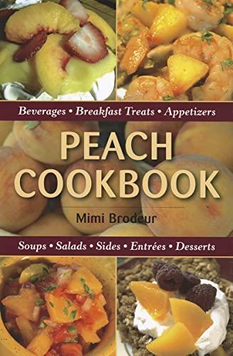 Peach Cookbook: Beverages, Breakfast Treats, Appetizers, Soups,: Brodeur, Mimi