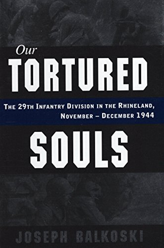 Our Tortured Souls: The 29th Infantry Division in the Rhineland, November - December 1944: Balkoski...