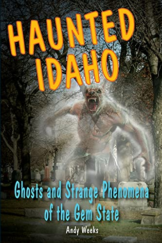 Haunted Idaho: Ghosts and Strange Phenomena of the Gem State (Haunted Series): Weeks, Andy