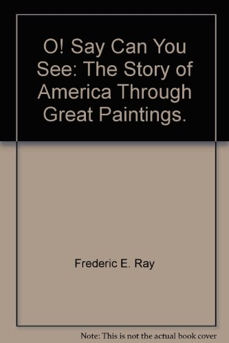 O! Say Can You See: The Story of America through Great Paintings: National Historical Society
