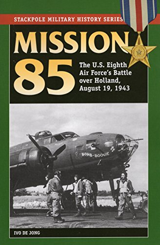 Mission 85: The US Eighth Air Force's: De Jong, Ivo
