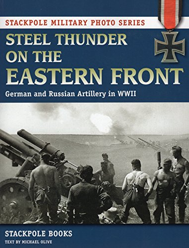 9780811712095: Steel Thunder on the Eastern Front: German and Russian Artillery in WWII (Stackpole Military Photo)