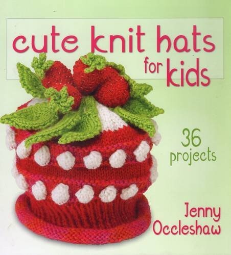 9780811712545: Cute Knit Hats for Kids: 36 Projects