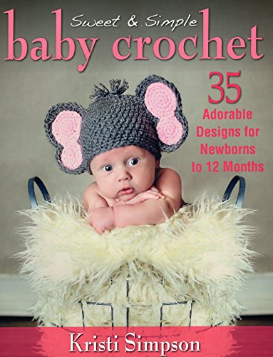 Sweet Simple Baby Crochet: 35 Adorable Format: Paperback