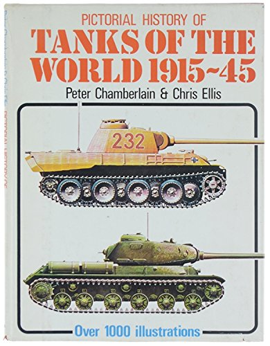 Pictorial History of Tanks of the World 1915-1945: Chamberlain, Peter, and Chris Ellis