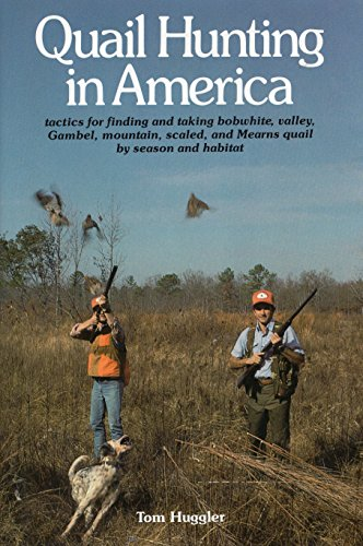 Quail Hunting in America: Tactics for Finding: Huggler, Thomas E.