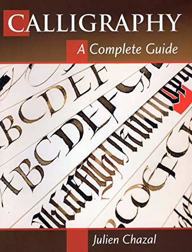 Calligraphy: A Complete Guide: Chazal, Julien