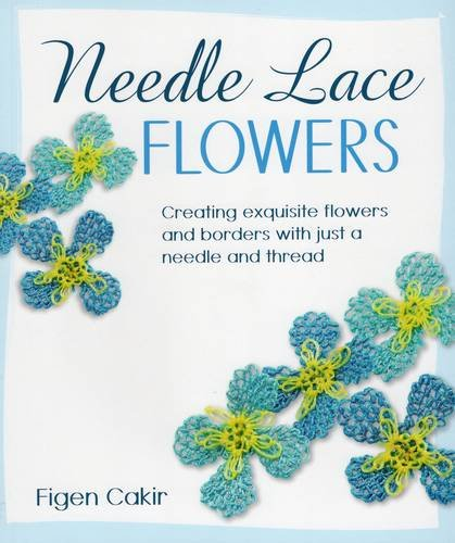 9780811712965: Needle Lace Flowers: Creating Exquisite Flowers and Borders with Just a Needle and Thread