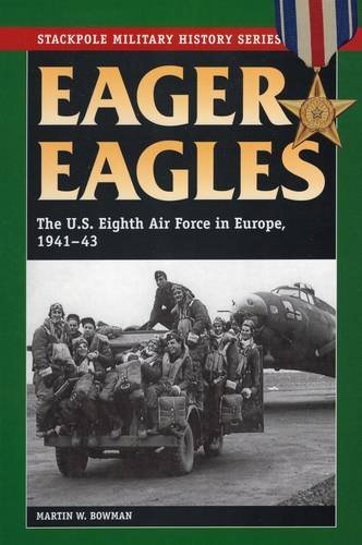 9780811713092: Eager Eagles: The US Eighth Air Force in Europe, 1941-43 (Stackpole Military History Series)