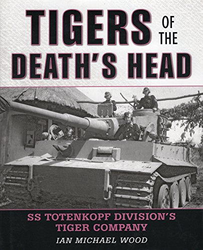 9780811713139: Tigers of the Death's Head: SS Totenkopf Division's Tiger Company