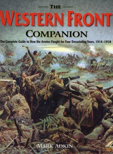 9780811713160: The Western Front Companion: The Complete Guide to How the Armies Fought for Four Devastating Years, 1914-1918