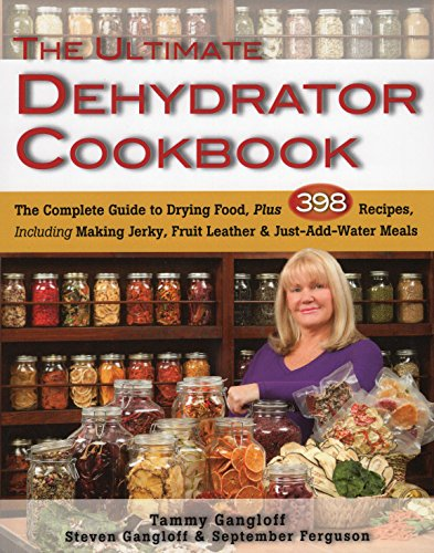 9780811713382: The Ultimate Dehydrator Cookbook: The Complete Guide to Drying Food, Plus 398 Recipes, Including Making Jerky, Fruit Leather & Just-Add-Water Meals