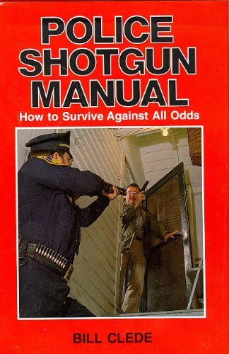 POLICE SHOTGUN MANUAL How to Survive Against All Odds