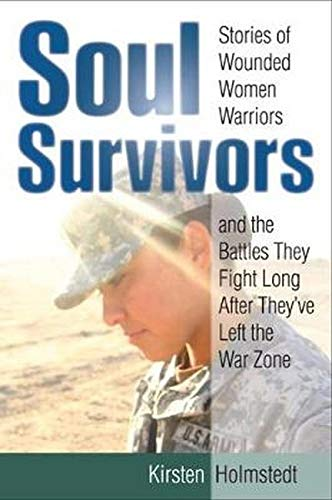 9780811713795: Soul Survivors: Stories of Wounded Women Warriors and the Battles They Fight Long After They've Left the War Zone