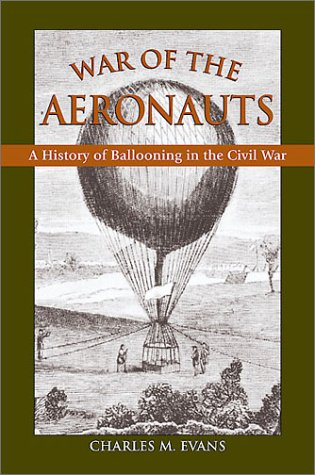 The war of the aeronauts : a history of ballooning during the Civil War.: Evans, Charles M.
