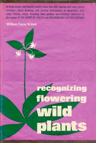 Recognizing Flowering Wild Plants.: Grimm, William Carey,